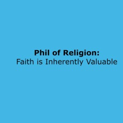 19_Faith is Inherently Valuable