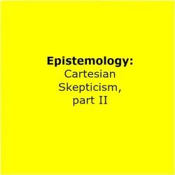 3_Cartesian Skepticismpt2